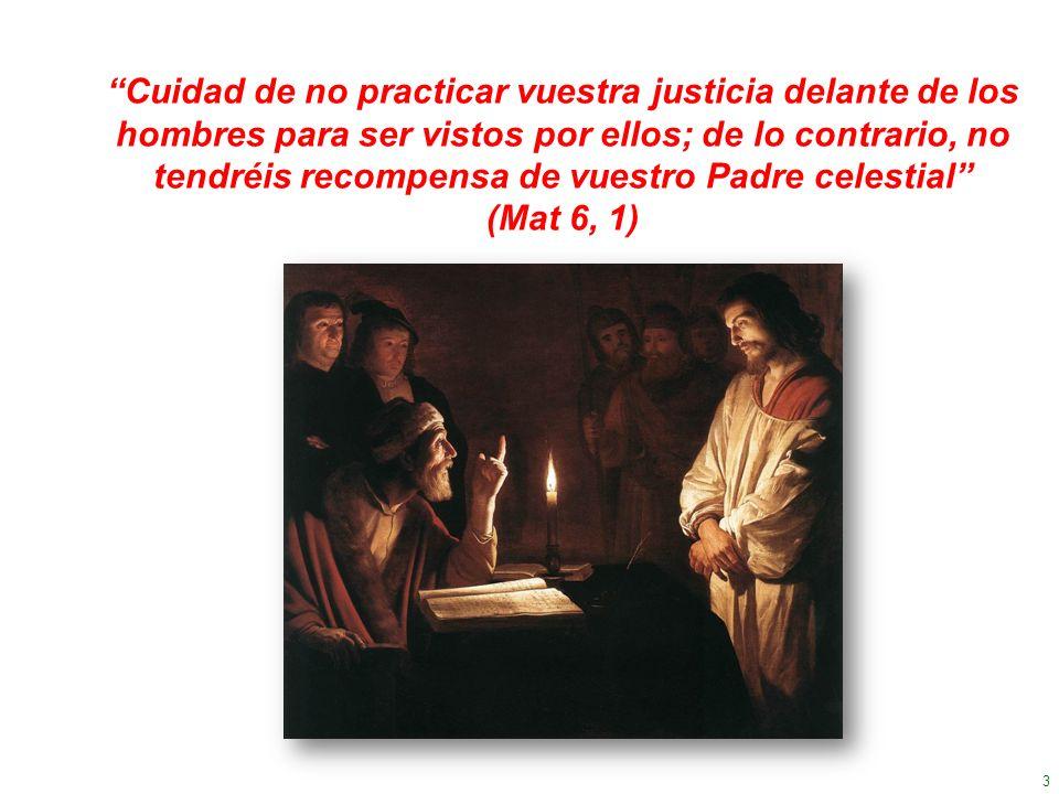 Cuidad de no practicar vuestra justicia delante de los hombres para ser vistos por ellos; de lo contrario, no tendréis recompensa de vuestro Padre celestial