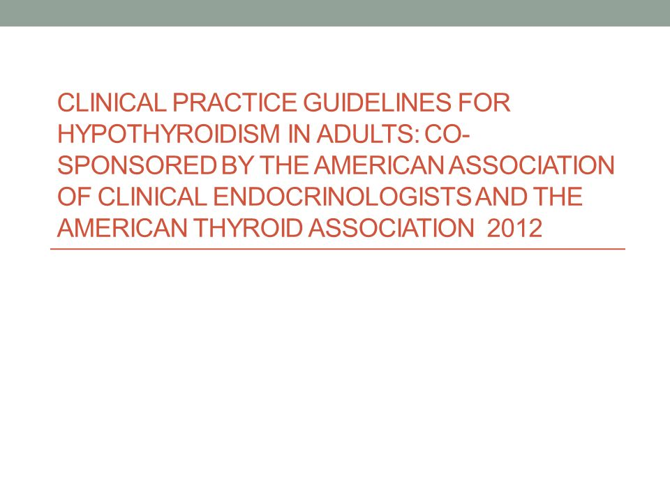 Clinical Practice Guidelines for Hypothyroidism in Adults: Co-sponsored by the American Association of Clinical Endocrinologists and the American Thyroid Association 2012
