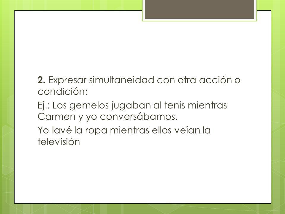 2. Expresar simultaneidad con otra acción o condición: Ej