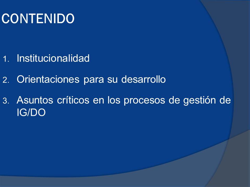 CONTENIDO Institucionalidad Orientaciones para su desarrollo