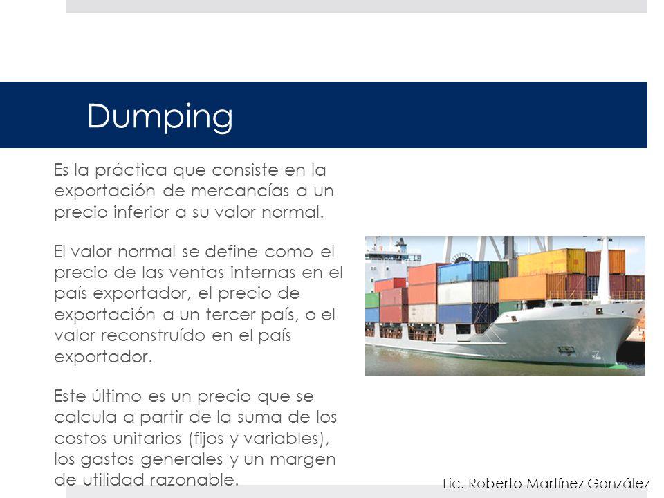 Dumping Es la práctica que consiste en la exportación de mercancías a un precio inferior a su valor normal.