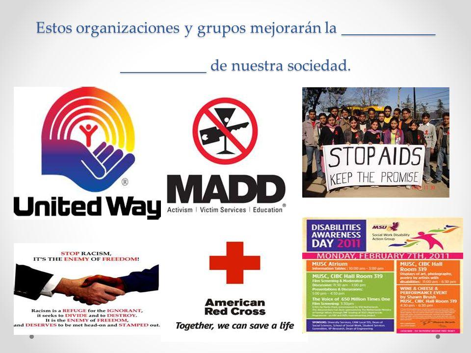 Estos organizaciones y grupos mejorarán la ____________ ___________ de nuestra sociedad.