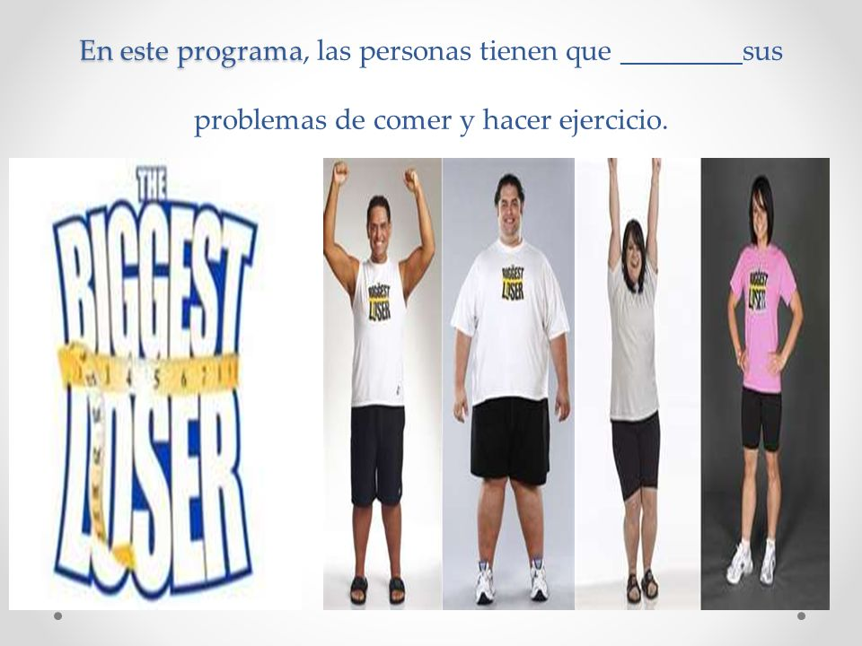 En este programa, las personas tienen que ________ sus problemas de comer y hacer ejercicio.