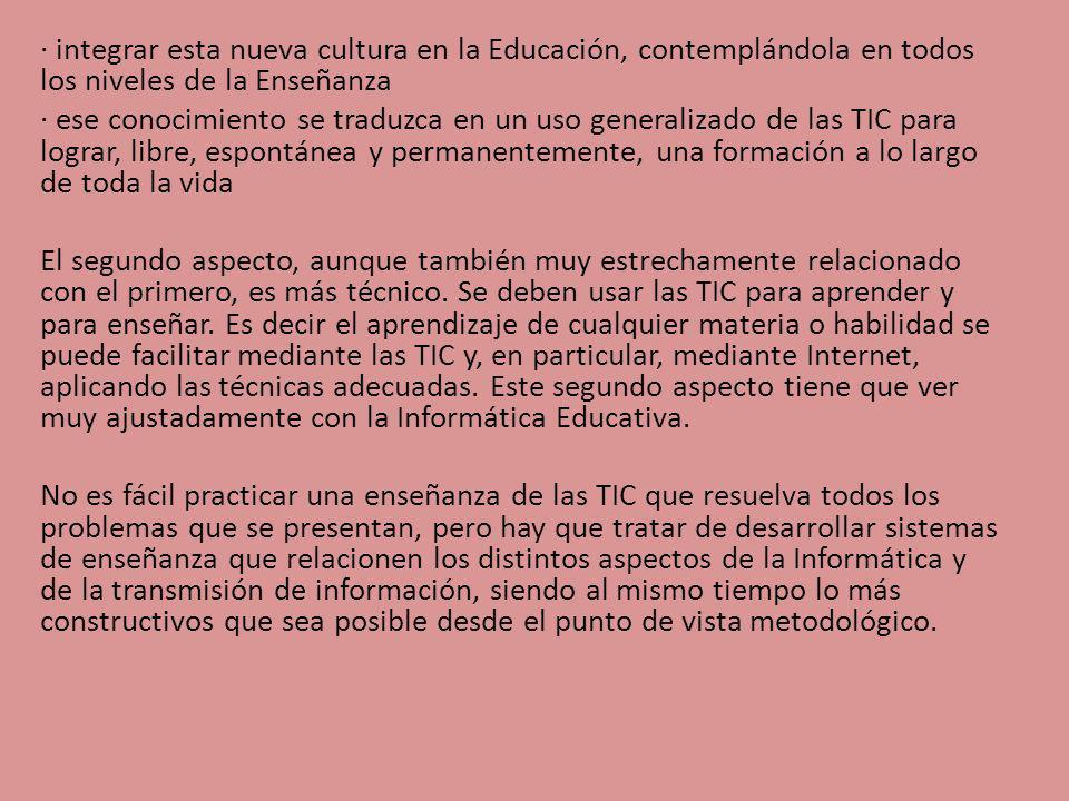 · integrar esta nueva cultura en la Educación, contemplándola en todos los niveles de la Enseñanza