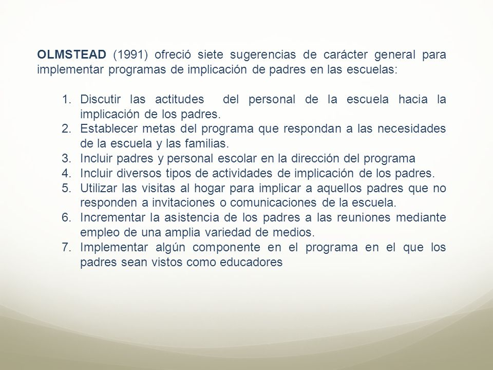 OLMSTEAD (1991) ofreció siete sugerencias de carácter general para implementar programas de implicación de padres en las escuelas: