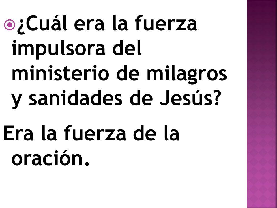 ¿Cuál era la fuerza impulsora del ministerio de milagros y sanidades de Jesús