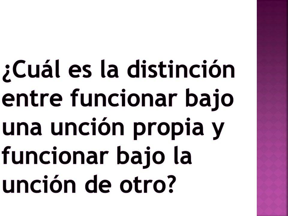 ¿Cuál es la distinción entre funcionar bajo una unción propia y funcionar bajo la unción de otro