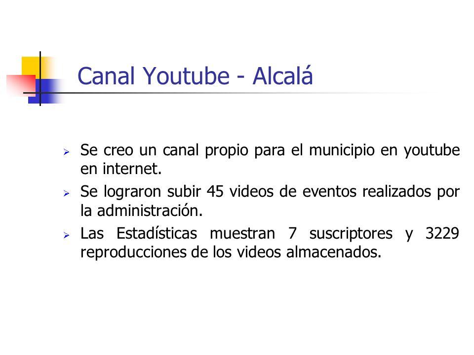 Canal Youtube - Alcalá Se creo un canal propio para el municipio en youtube en internet.