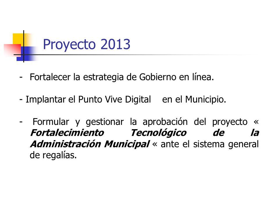 Proyecto 2013 Fortalecer la estrategia de Gobierno en línea.
