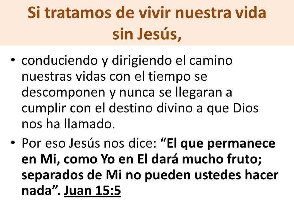 Si tratamos de vivir nuestra vida sin Jesús,