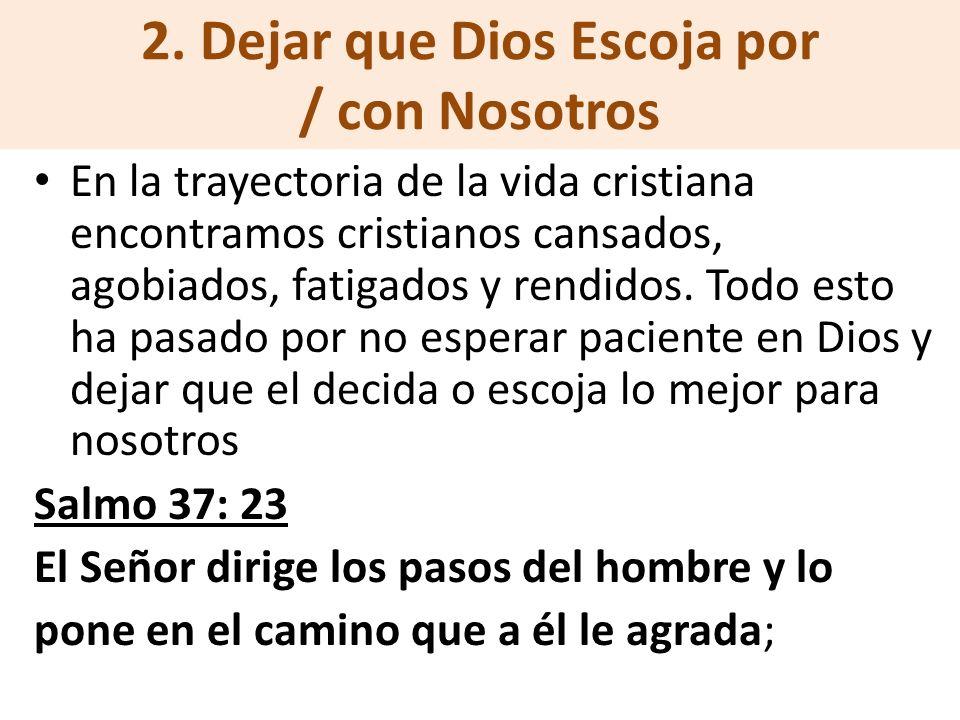 2. Dejar que Dios Escoja por / con Nosotros