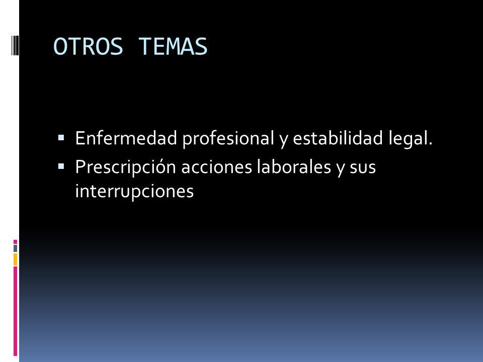 OTROS TEMAS Enfermedad profesional y estabilidad legal.