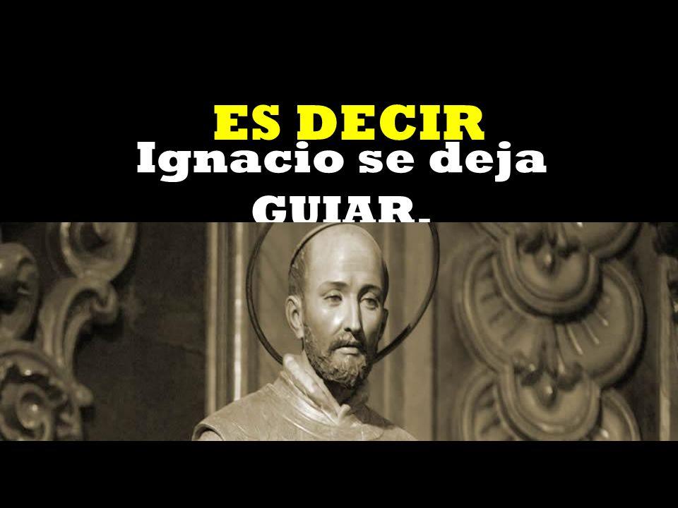 ES DECIR Ignacio se deja GUIAR.