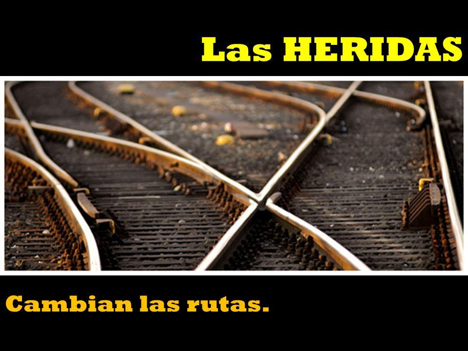 Las HERIDAS Cambian las rutas.