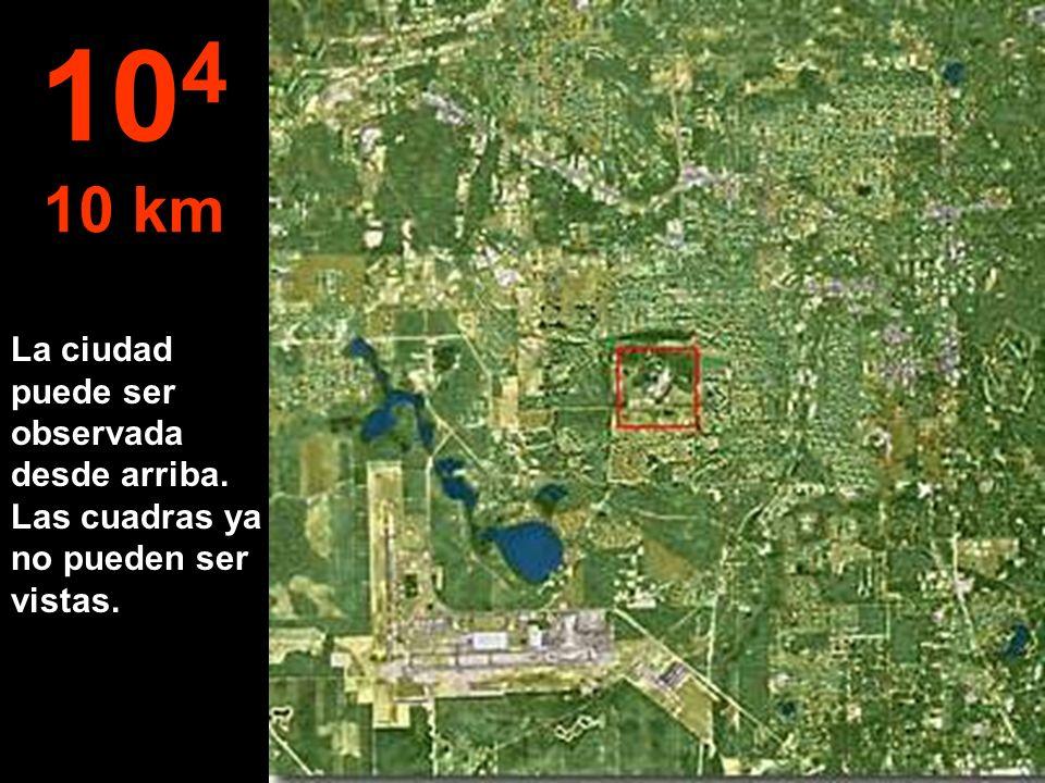 104 10 km La ciudad puede ser observada desde arriba. Las cuadras ya no pueden ser vistas.