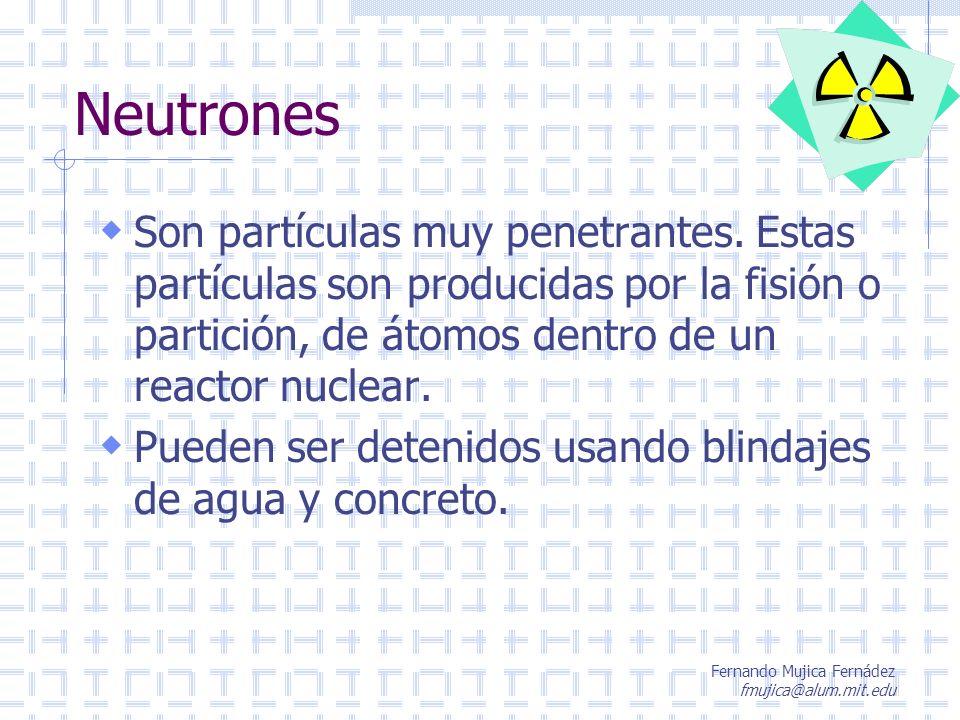 Neutrones Son partículas muy penetrantes. Estas partículas son producidas por la fisión o partición, de átomos dentro de un reactor nuclear.