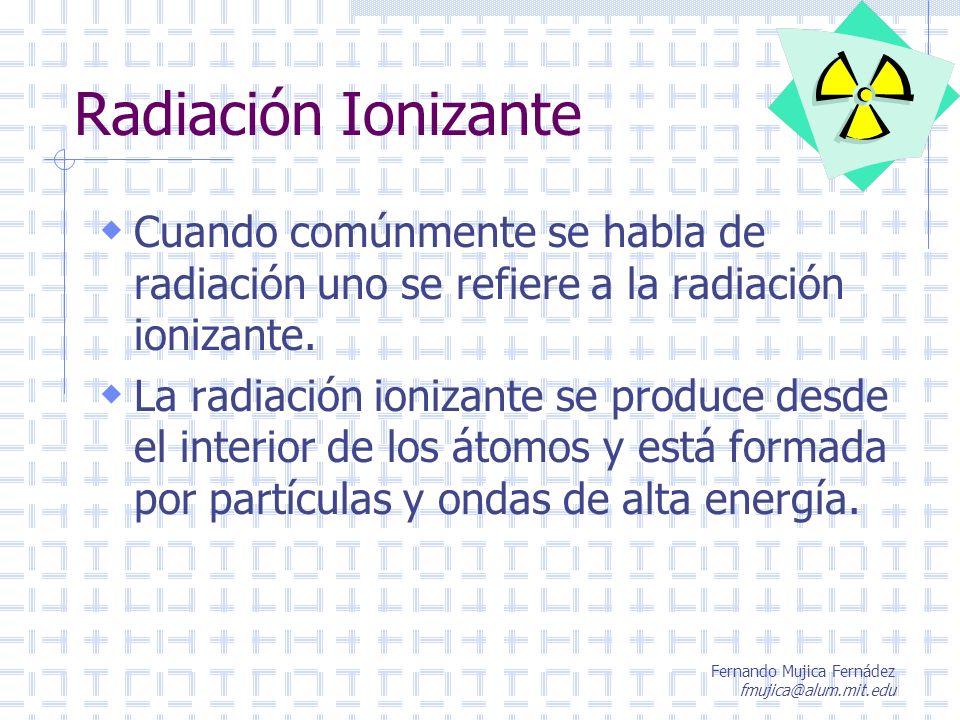 Radiación Ionizante Cuando comúnmente se habla de radiación uno se refiere a la radiación ionizante.