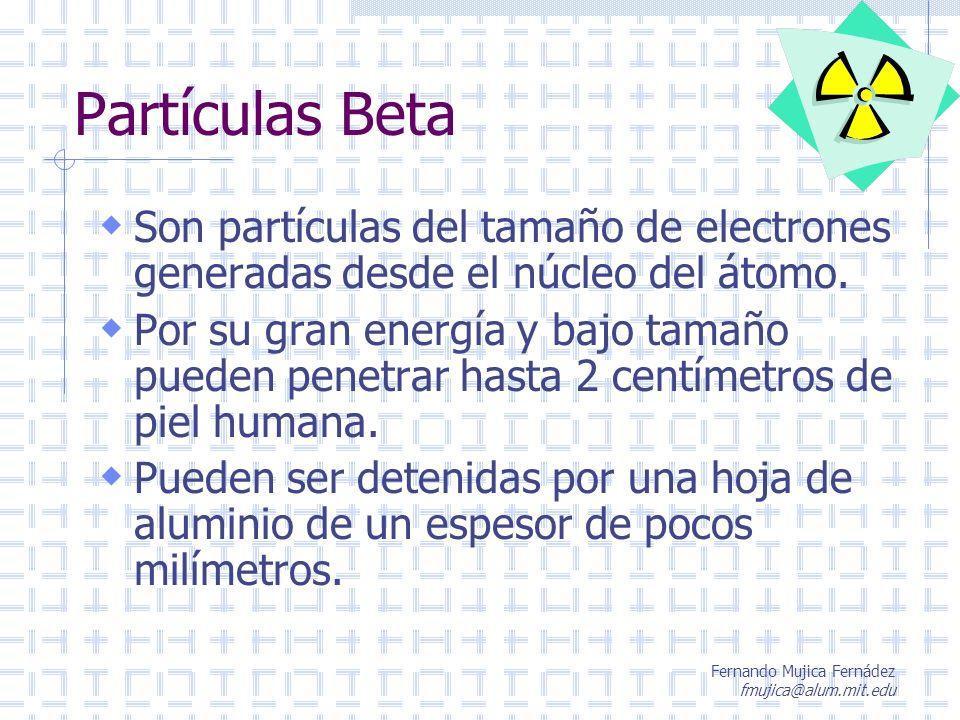 Partículas Beta Son partículas del tamaño de electrones generadas desde el núcleo del átomo.