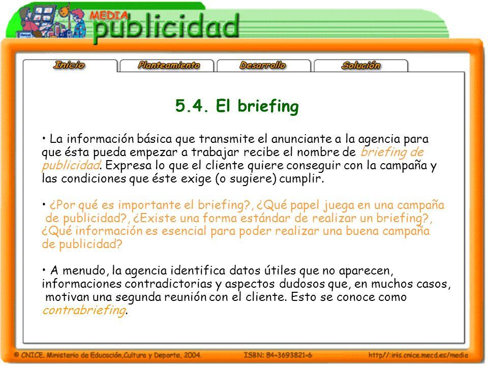 5.4. El briefing La información básica que transmite el anunciante a la agencia para.