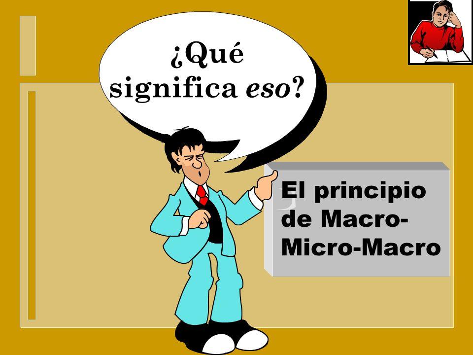 ¿Qué significa eso El principio de Macro-Micro-Macro