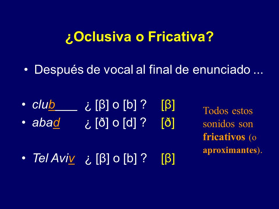 ¿Oclusiva o Fricativa Después de vocal al final de enunciado ...