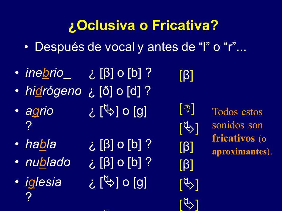 ¿Oclusiva o Fricativa Después de vocal y antes de l o r ...