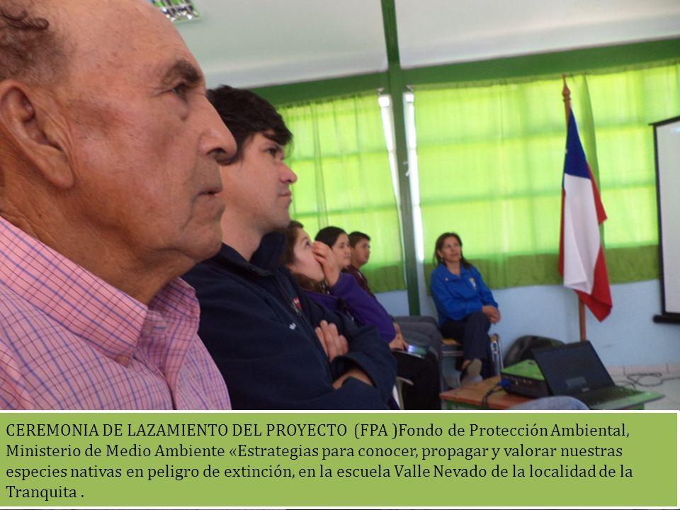 CEREMONIA DE LAZAMIENTO DEL PROYECTO (FPA )Fondo de Protección Ambiental, Ministerio de Medio Ambiente «Estrategias para conocer, propagar y valorar nuestras especies nativas en peligro de extinción, en la escuela Valle Nevado de la localidad de la Tranquita .