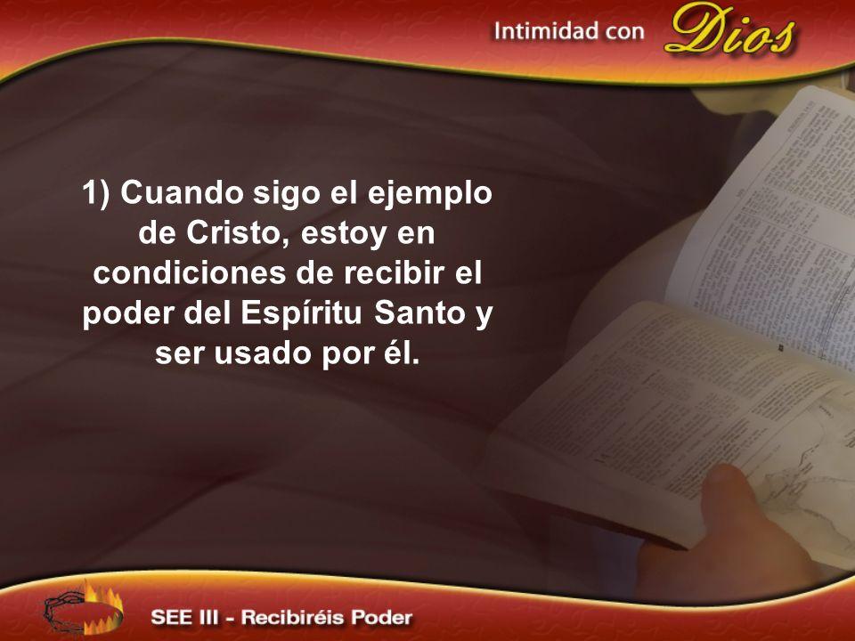 1) Cuando sigo el ejemplo de Cristo, estoy en condiciones de recibir el poder del Espíritu Santo y ser usado por él.