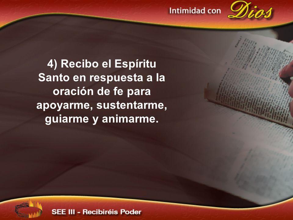 4) Recibo el Espíritu Santo en respuesta a la oración de fe para apoyarme, sustentarme, guiarme y animarme.