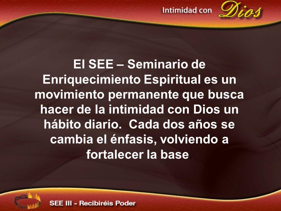 El SEE – Seminario de Enriquecimiento Espiritual es un movimiento permanente que busca hacer de la intimidad con Dios un hábito diario. Cada dos años se cambia el énfasis, volviendo a fortalecer la base.