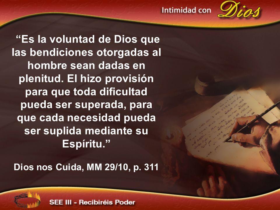 Es la voluntad de Dios que las bendiciones otorgadas al hombre sean dadas en plenitud. El hizo provisión para que toda dificultad pueda ser superada, para que cada necesidad pueda ser suplida mediante su Espíritu.