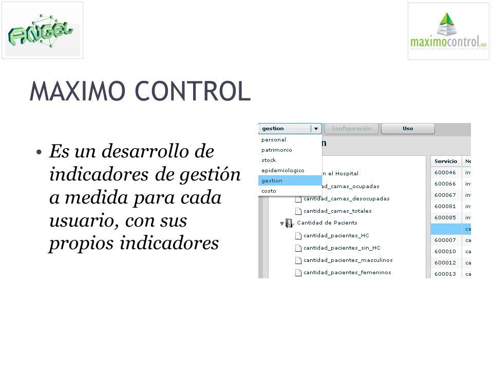 MAXIMO CONTROL Es un desarrollo de indicadores de gestión a medida para cada usuario, con sus propios indicadores.
