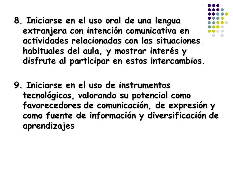 8. Iniciarse en el uso oral de una lengua extranjera con intención comunicativa en actividades relacionadas con las situaciones habituales del aula, y mostrar interés y disfrute al participar en estos intercambios.