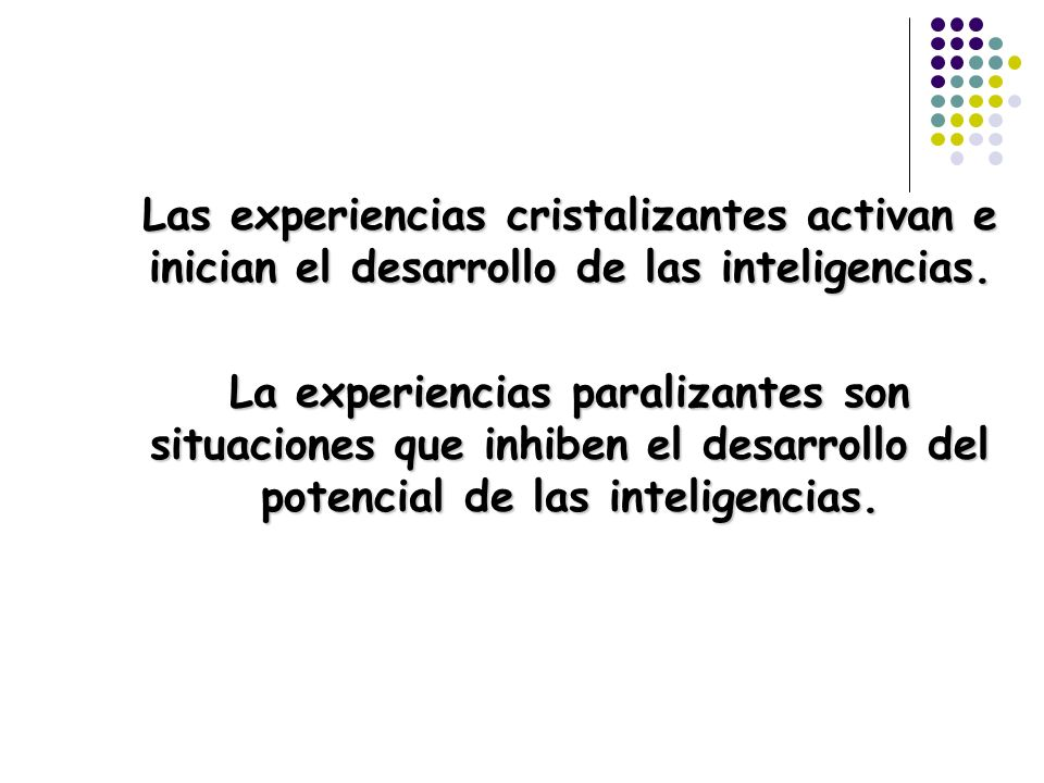 Las experiencias cristalizantes activan e inician el desarrollo de las inteligencias.