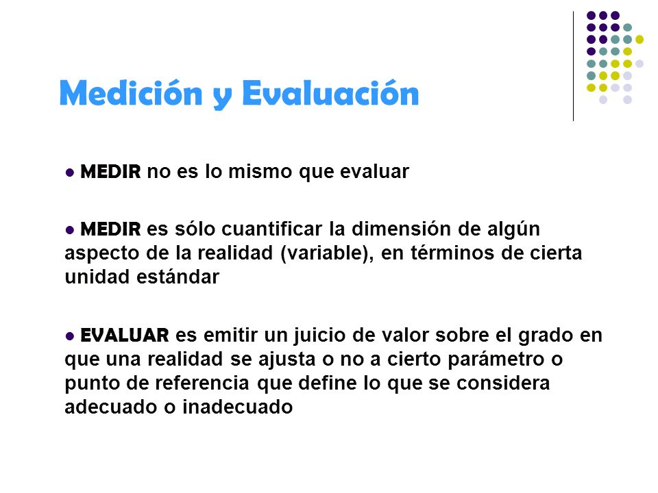 Medición y Evaluación MEDIR no es lo mismo que evaluar
