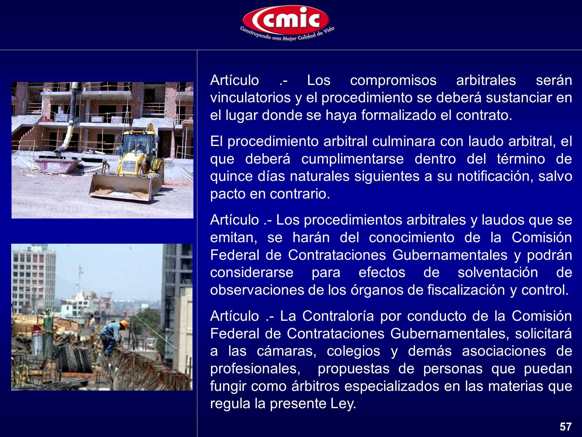 Artículo .- Los compromisos arbitrales serán vinculatorios y el procedimiento se deberá sustanciar en el lugar donde se haya formalizado el contrato.