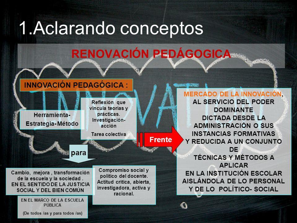 1.Aclarando conceptos RENOVACIÓN PEDÁGOGICA INNOVACIÓN PEDAGÓGICA :
