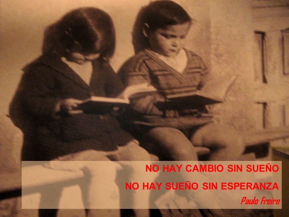 NO HAY CAMBIO SIN SUEÑO NO HAY SUEÑO SIN ESPERANZA Paulo Freire