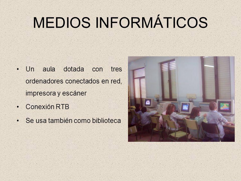 MEDIOS INFORMÁTICOS Un aula dotada con tres ordenadores conectados en red, impresora y escáner. Conexión RTB.