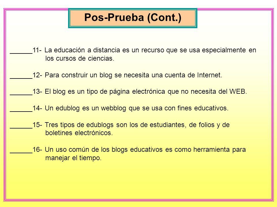 Pos-Prueba (Cont.) ______11- La educación a distancia es un recurso que se usa especialmente en los cursos de ciencias.