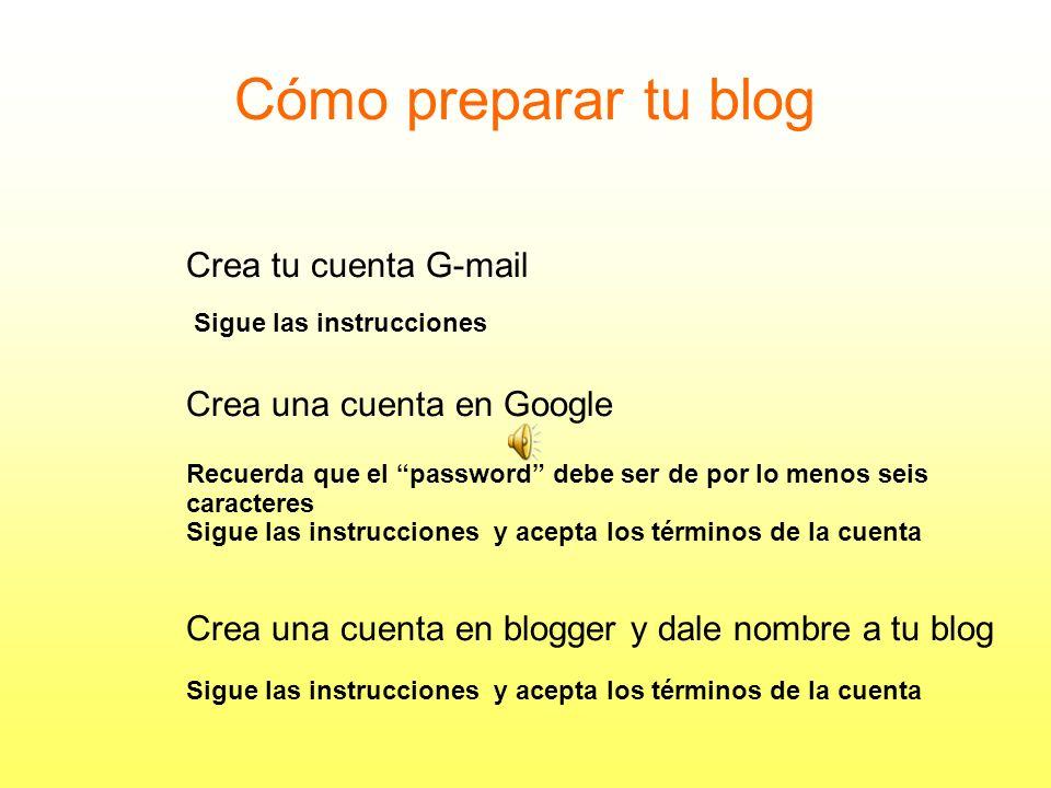 Cómo preparar tu blog Crea tu cuenta G-mail Crea una cuenta en Google