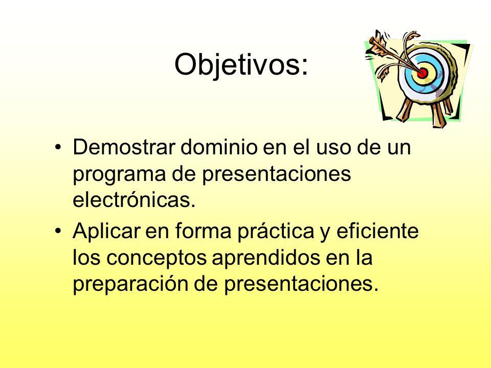 Objetivos: Demostrar dominio en el uso de un programa de presentaciones electrónicas.