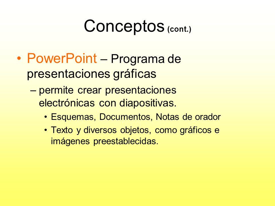 Conceptos (cont.) PowerPoint – Programa de presentaciones gráficas
