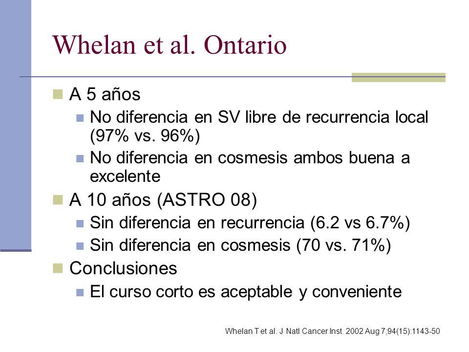 Whelan et al. Ontario A 5 años A 10 años (ASTRO 08) Conclusiones