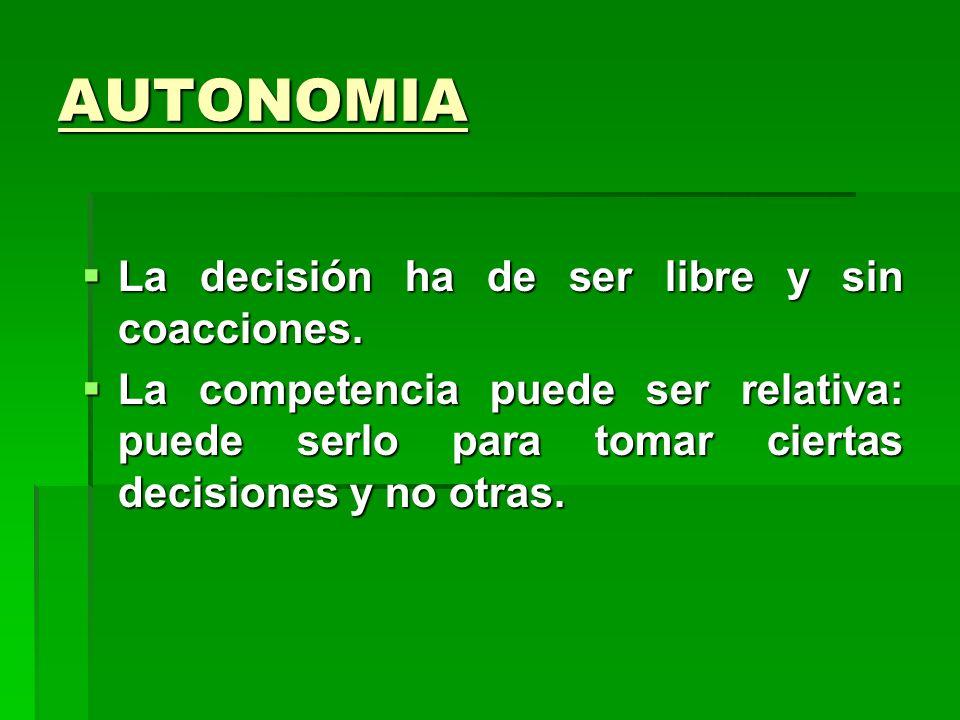 AUTONOMIA La decisión ha de ser libre y sin coacciones.