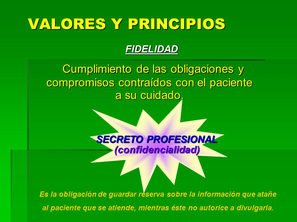 VALORES Y PRINCIPIOS FIDELIDAD. Cumplimiento de las obligaciones y compromisos contraídos con el paciente a su cuidado.