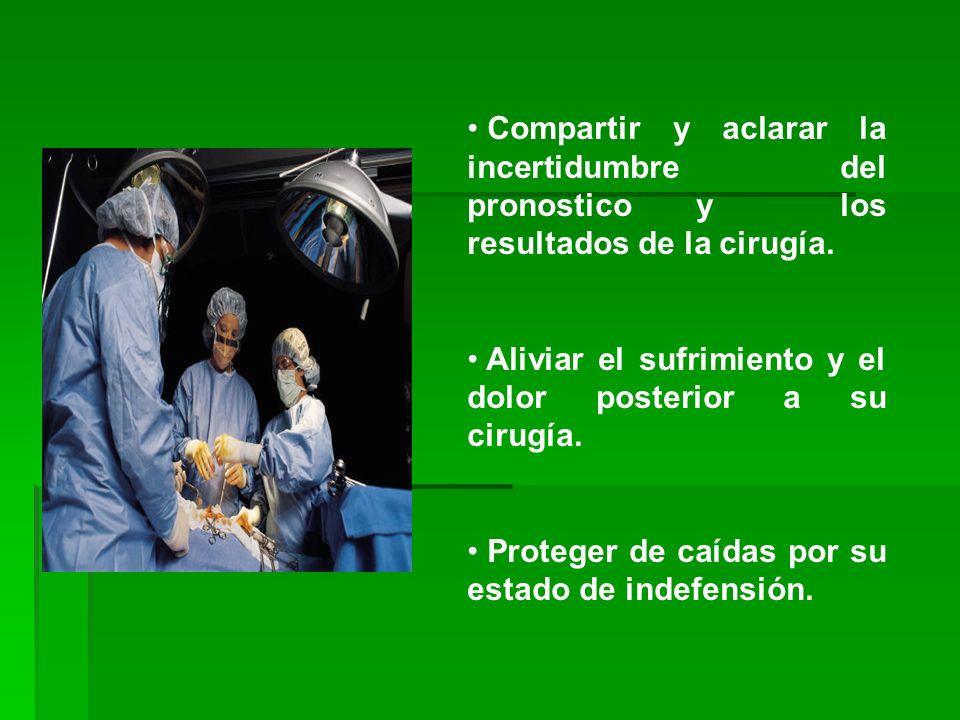 Compartir y aclarar la incertidumbre del pronostico y los resultados de la cirugía.
