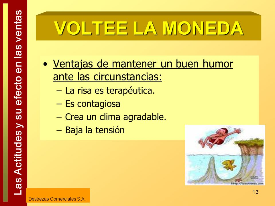 VOLTEE LA MONEDA Ventajas de mantener un buen humor ante las circunstancias: La risa es terapéutica.