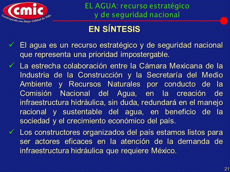 EN SÍNTESIS El agua es un recurso estratégico y de seguridad nacional que representa una prioridad impostergable.
