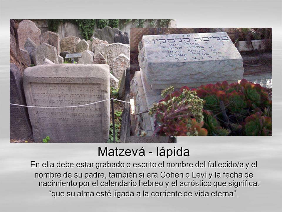 Matzevá - lápida En ella debe estar grabado o escrito el nombre del fallecido/a y el.